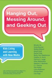Hanging Out, Messing Around, and Geeking Out - Kids Living and Learning with New Media